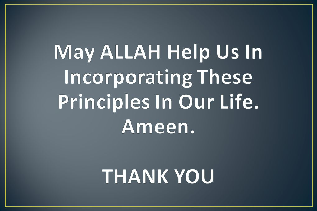 May ALLAH Help Us In Incorporating These Principles In Our Life. Ameen.