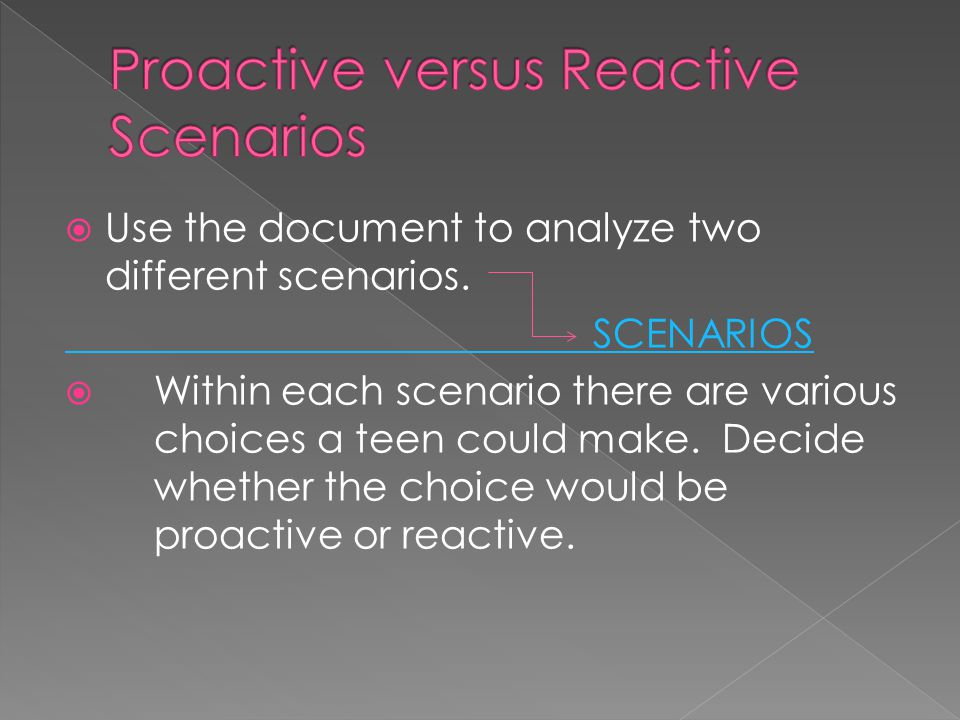 Proactive versus Reactive Scenarios