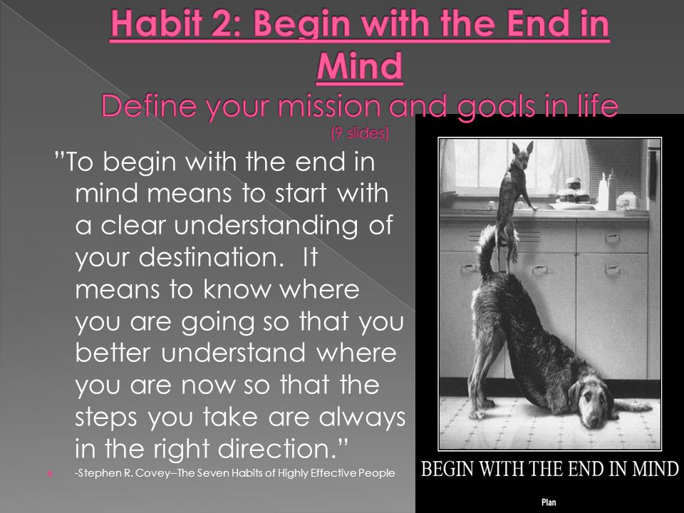 Habit 2: Begin with the End in Mind Define your mission and goals in life (9 slides)