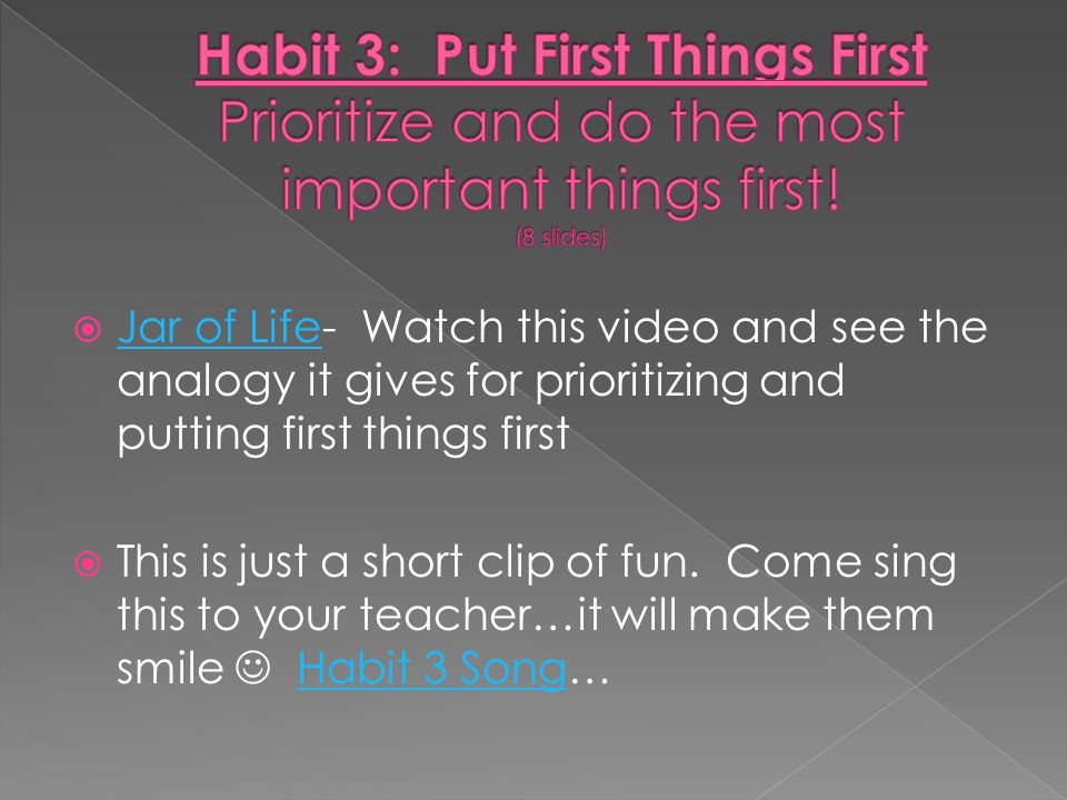 Habit 3: Put First Things First Prioritize and do the most important things first! (8 slides)
