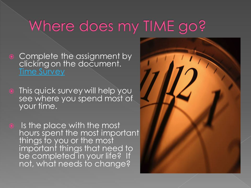 Where does my TIME go Complete the assignment by clicking on the document. Time Survey.