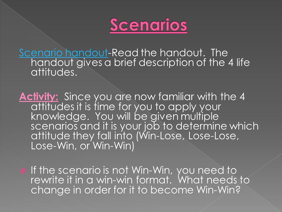Scenarios Scenario handout-Read the handout. The handout gives a brief description of the 4 life attitudes.