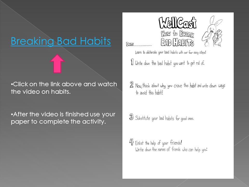 Breaking Bad Habits Click on the link above and watch the video on habits.