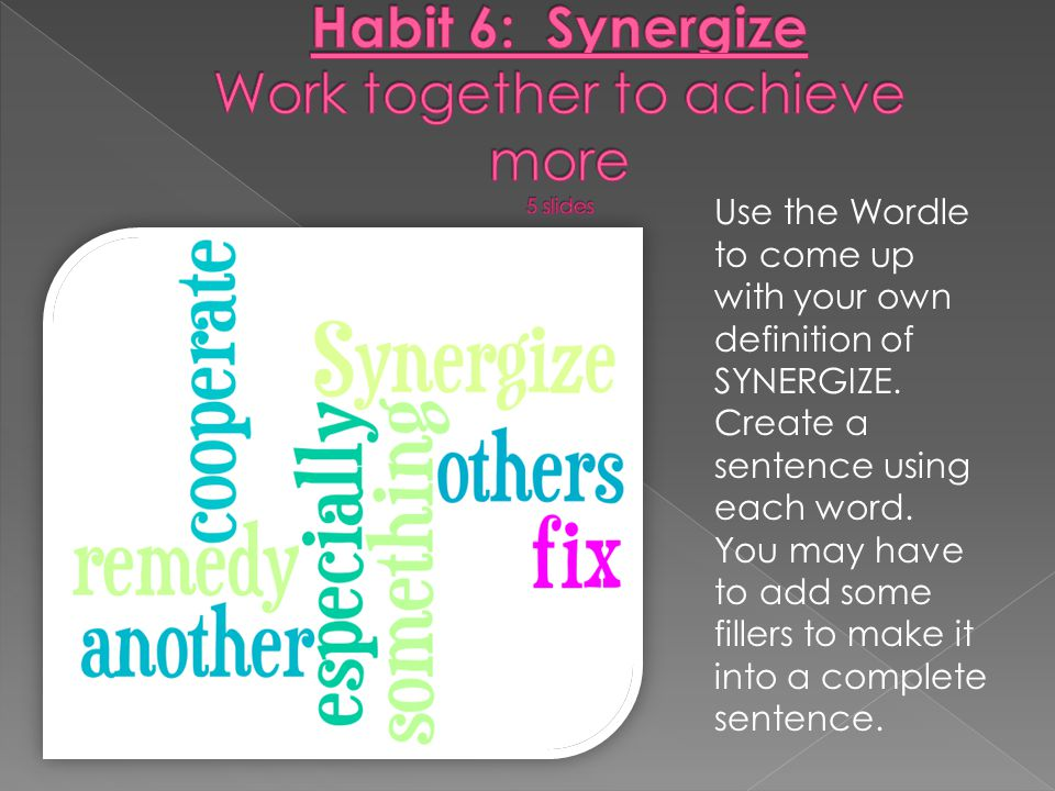 Habit 6: Synergize Work together to achieve more 5 slides