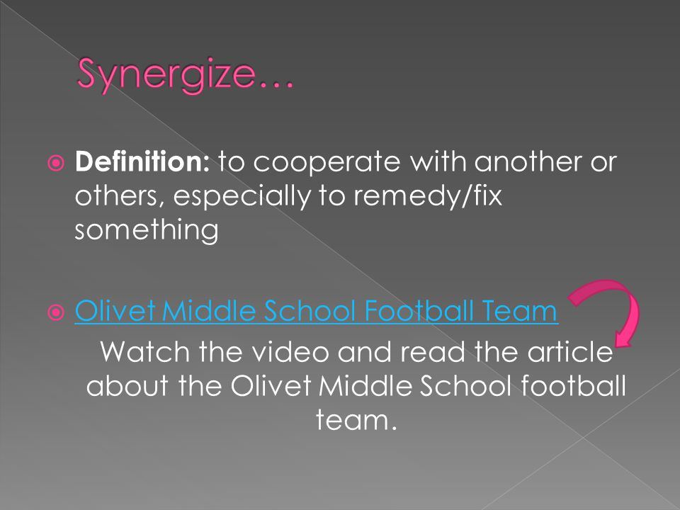 Synergize… Definition: to cooperate with another or others, especially to remedy/fix something. Olivet Middle School Football Team.