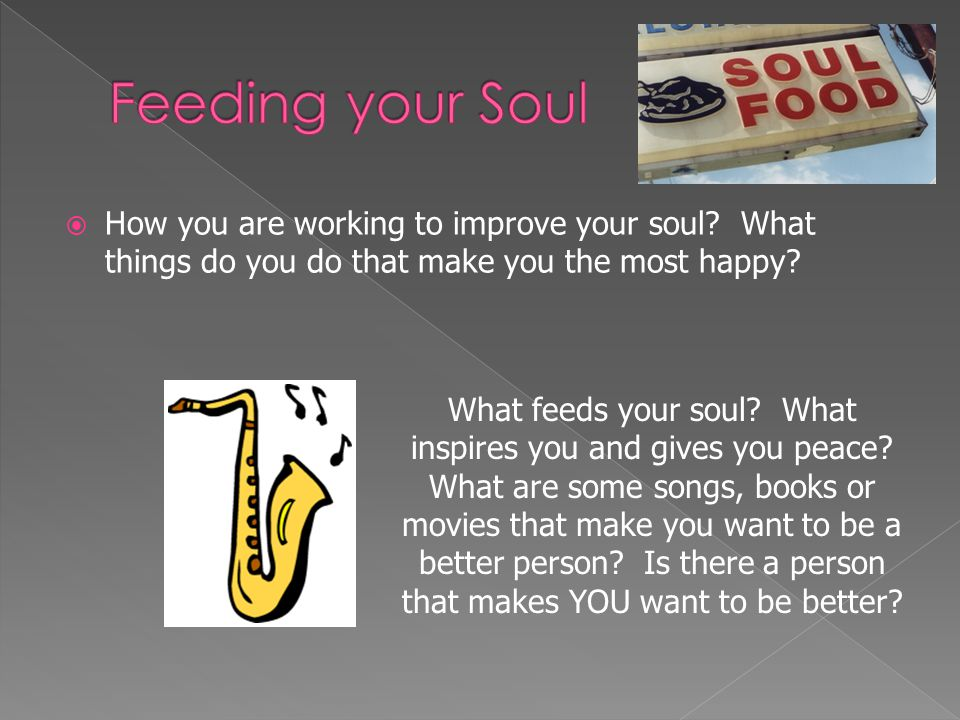Feeding your Soul How you are working to improve your soul What things do you do that make you the most happy