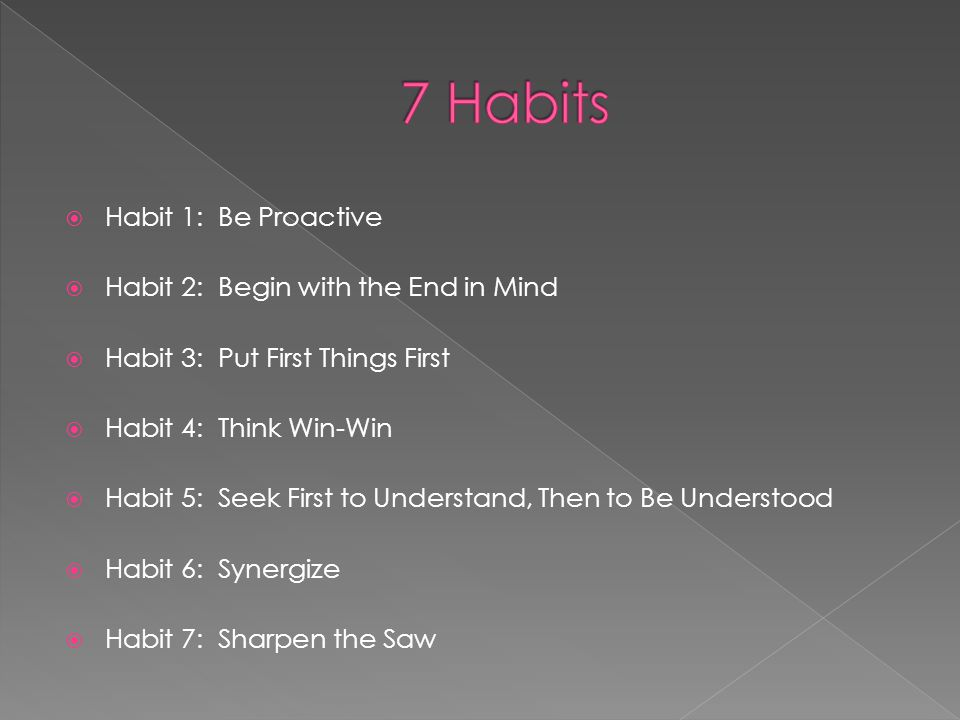 7 Habits Habit 1: Be Proactive Habit 2: Begin with the End in Mind