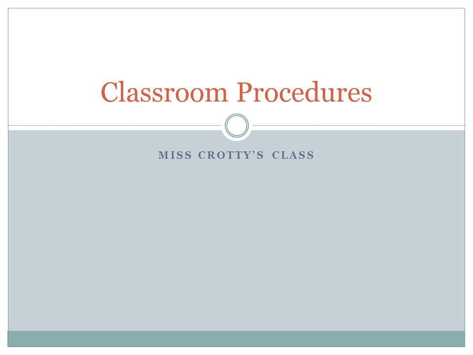 Classroom Procedures Miss Crotty's Class