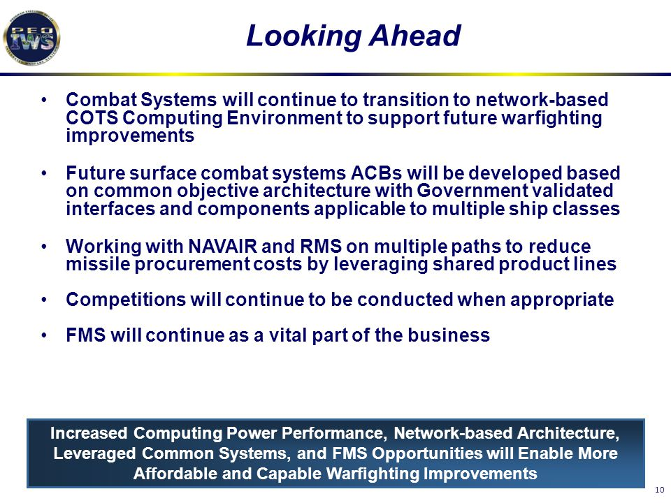 Looking Ahead Combat Systems will continue to transition to network-based COTS Computing Environment to support future warfighting improvements.