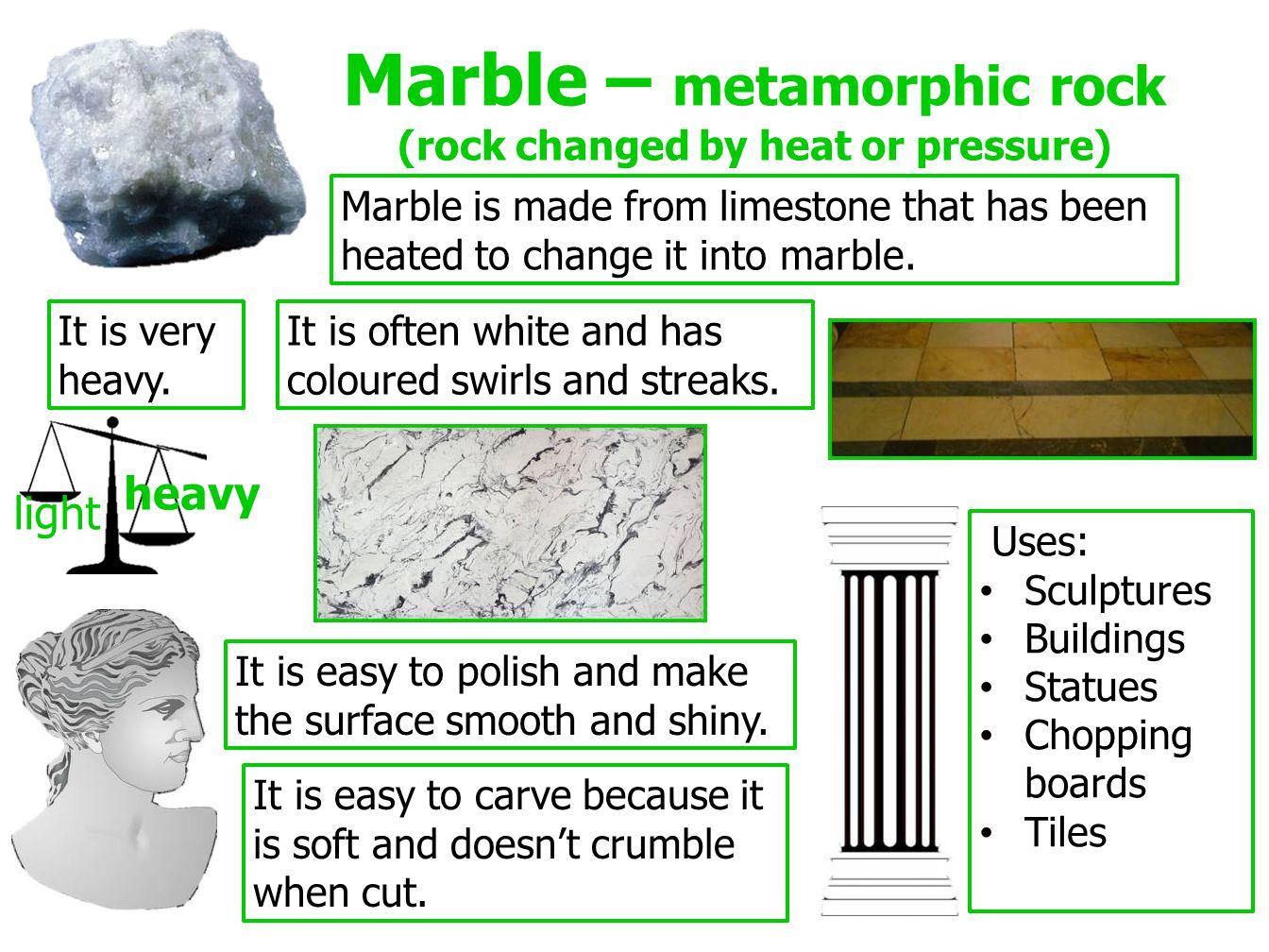 Marble – metamorphic rock (rock changed by heat or pressure)