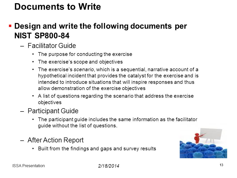 Documents to Write Design and write the following documents per NIST SP800-84. Facilitator Guide. The purpose for conducting the exercise.