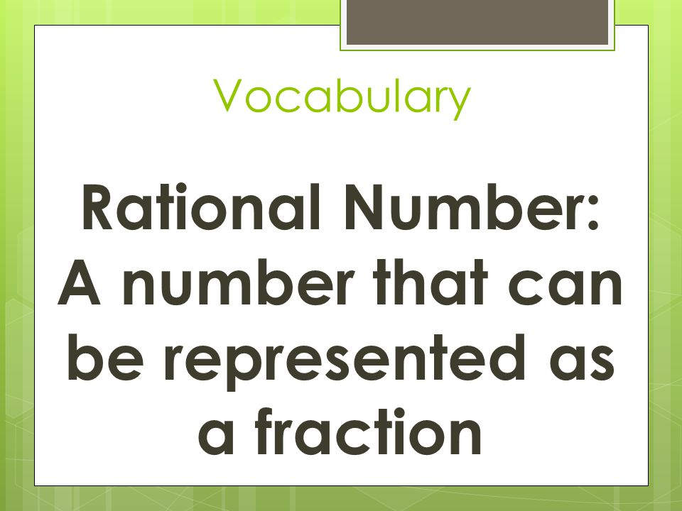 Rational Number: A number that can be represented as a fraction