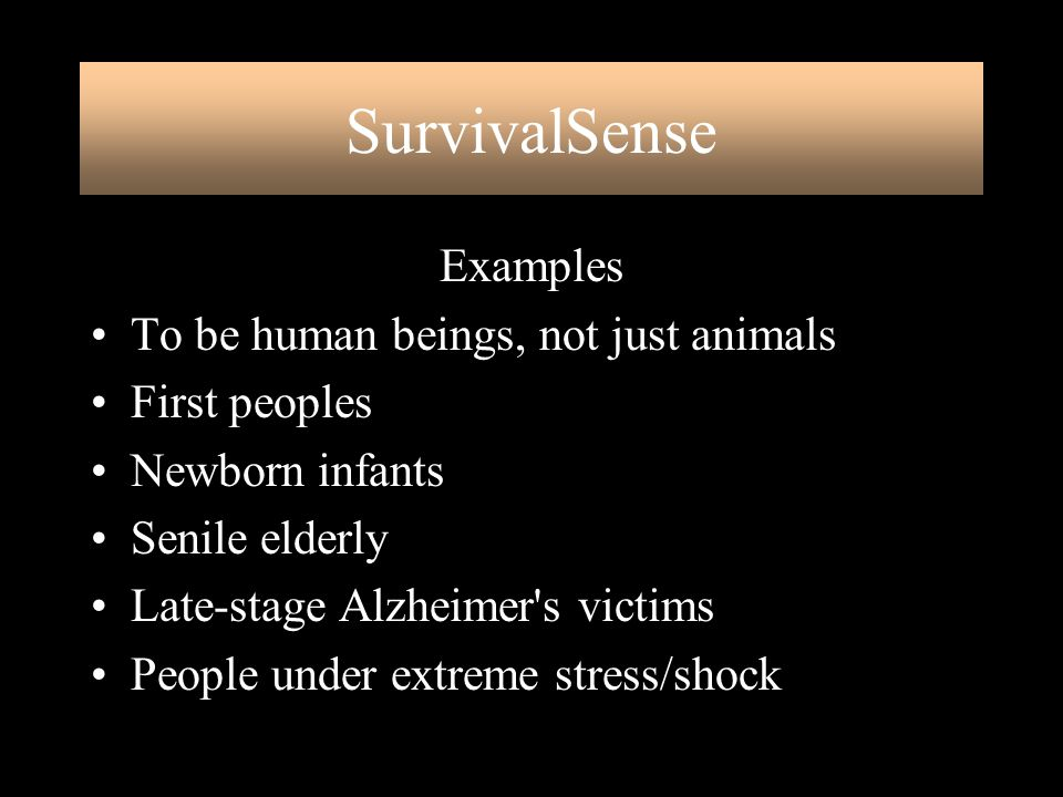 SurvivalSense Examples To be human beings, not just animals