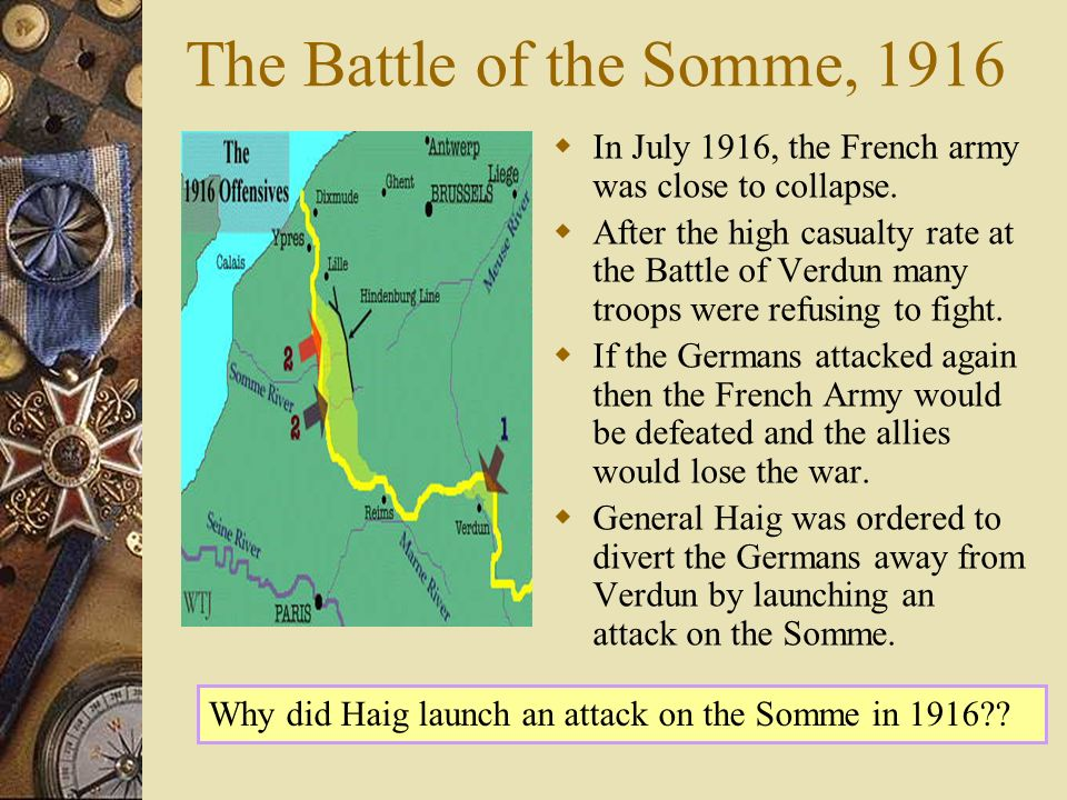 The Battle of the Somme, 1916 In July 1916, the French army was close to collapse.