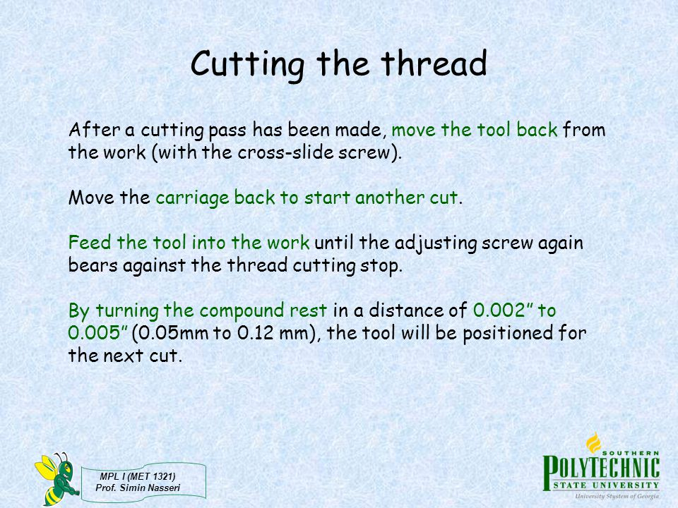 Cutting the thread After a cutting pass has been made, move the tool back from the work (with the cross-slide screw).
