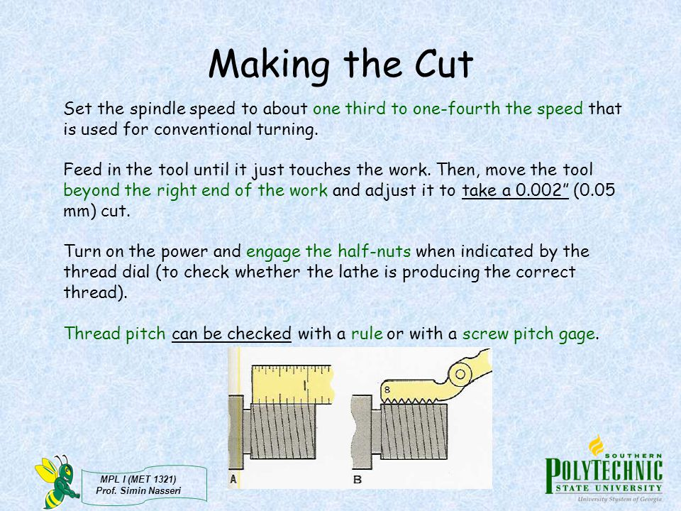 Making the Cut Set the spindle speed to about one third to one-fourth the speed that is used for conventional turning.