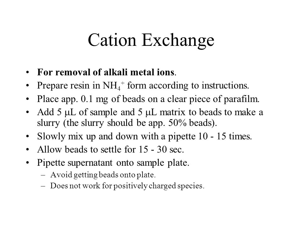 Cation Exchange For removal of alkali metal ions.