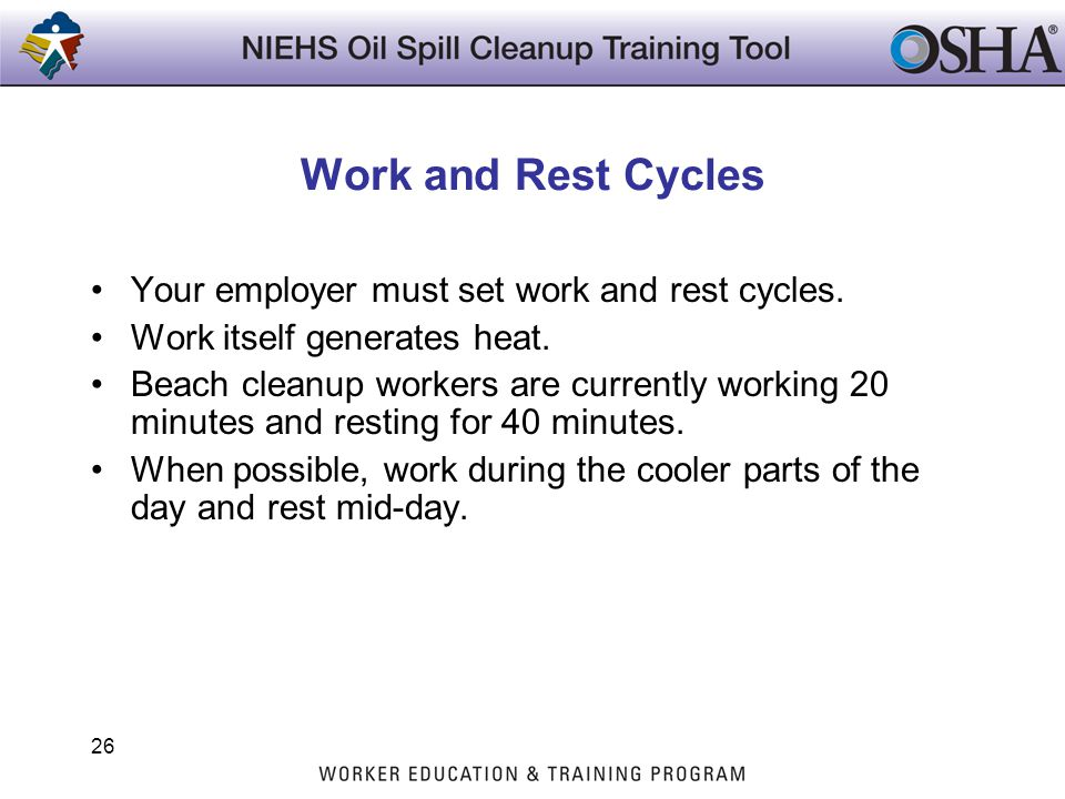Work and Rest Cycles Your employer must set work and rest cycles.