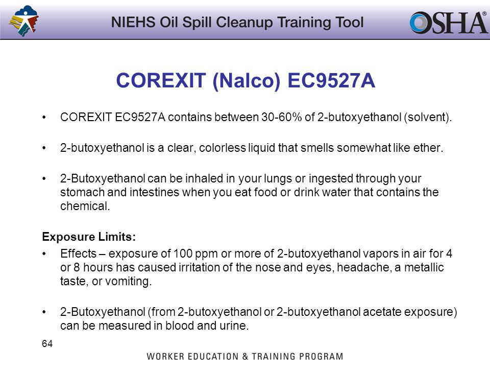 COREXIT (Nalco) EC9527A COREXIT EC9527A contains between 30-60% of 2-butoxyethanol (solvent).