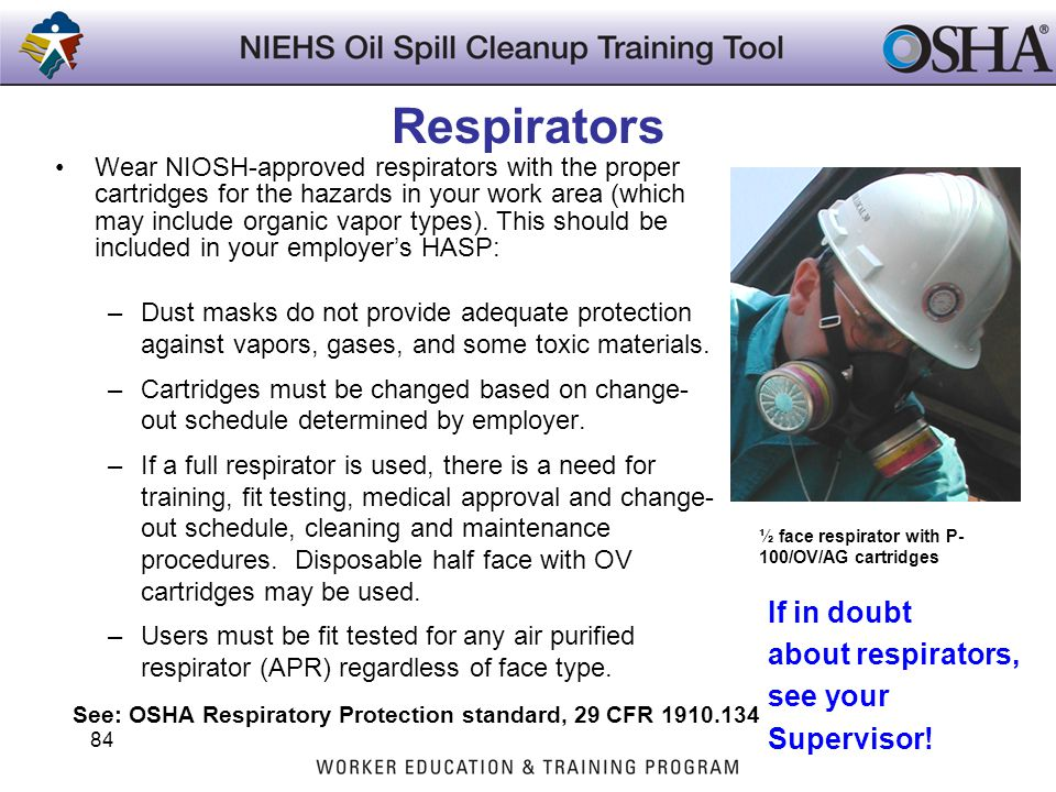 Respirators If in doubt about respirators, see your Supervisor!