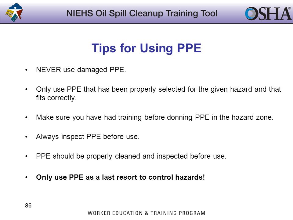 Tips for Using PPE NEVER use damaged PPE.