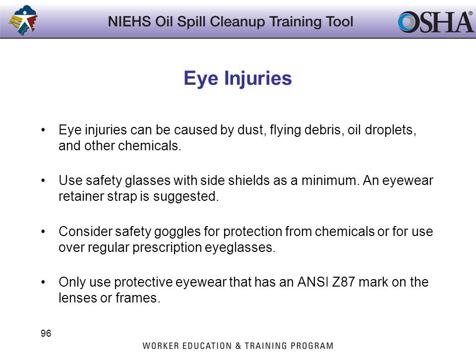 Eye Injuries Eye injuries can be caused by dust, flying debris, oil droplets, and other chemicals.