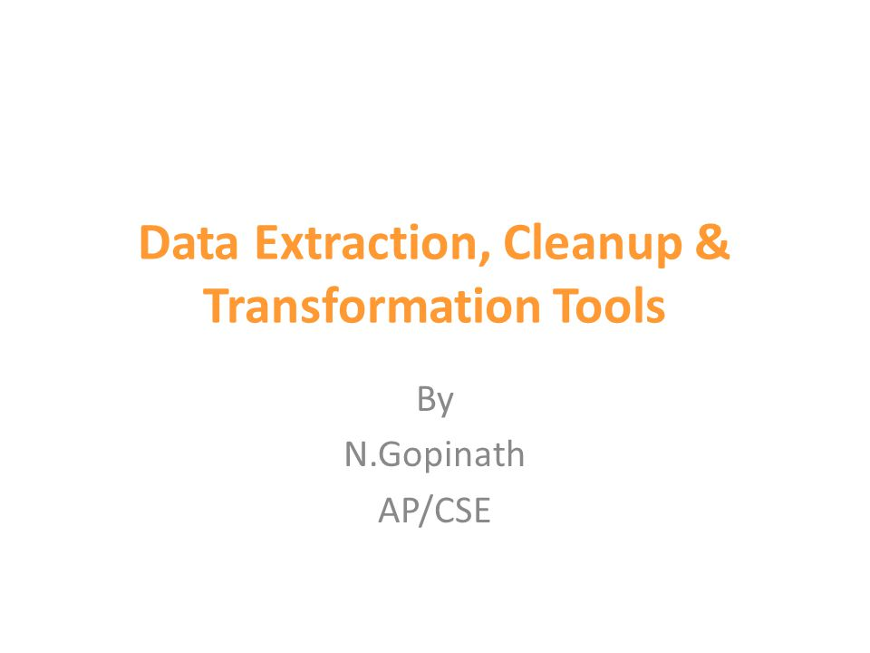 Data Extraction, Cleanup & Transformation Tools