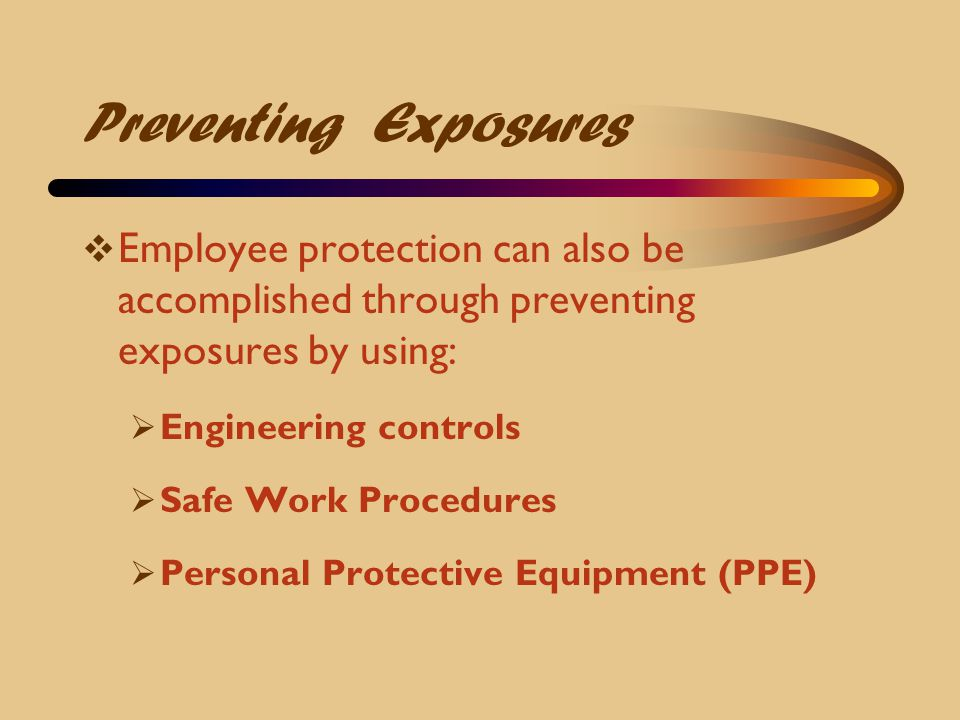 Preventing Exposures Employee protection can also be accomplished through preventing exposures by using: