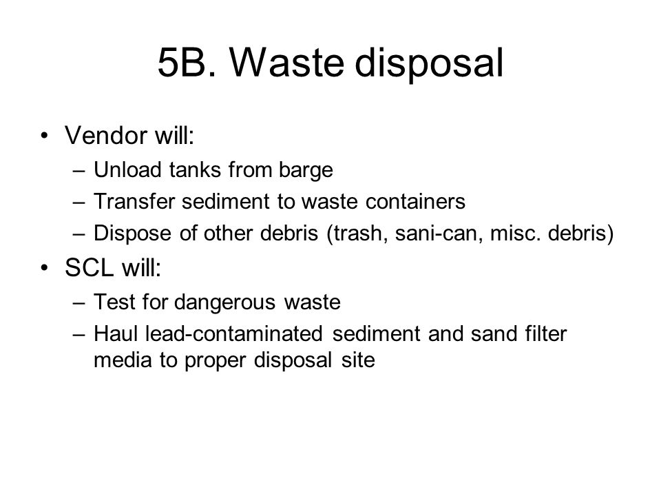 5B. Waste disposal Vendor will: SCL will: Unload tanks from barge