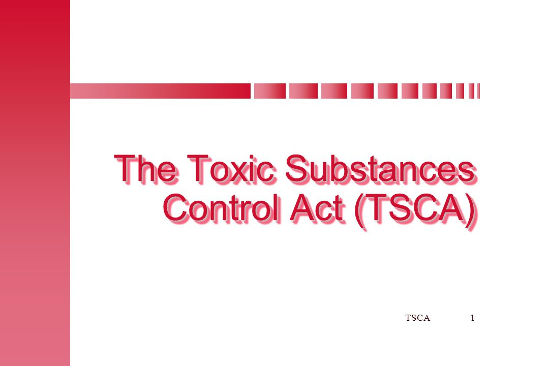 The Toxic Substances Control Act (TSCA)