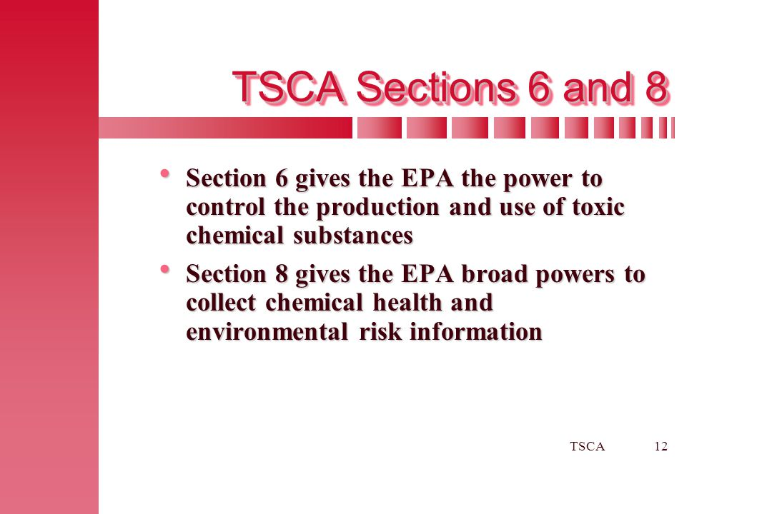 TSCA Sections 6 and 8 Section 6 gives the EPA the power to control the production and use of toxic chemical substances.