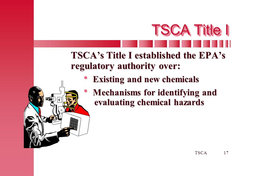TSCA Title I TSCA's Title I established the EPA's regulatory authority over: Existing and new chemicals.