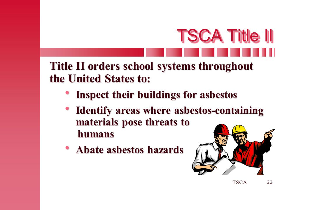 TSCA Title II Title II orders school systems throughout the United States to: Inspect their buildings for asbestos.