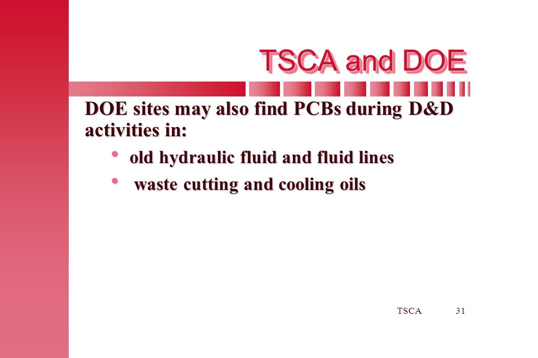 TSCA and DOE DOE sites may also find PCBs during D&D activities in: