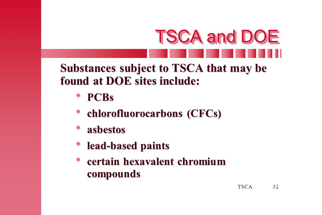 TSCA and DOE Substances subject to TSCA that may be found at DOE sites include: PCBs. chlorofluorocarbons (CFCs)