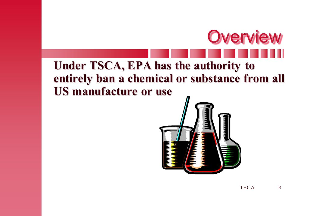 Overview Under TSCA, EPA has the authority to entirely ban a chemical or substance from all US manufacture or use.