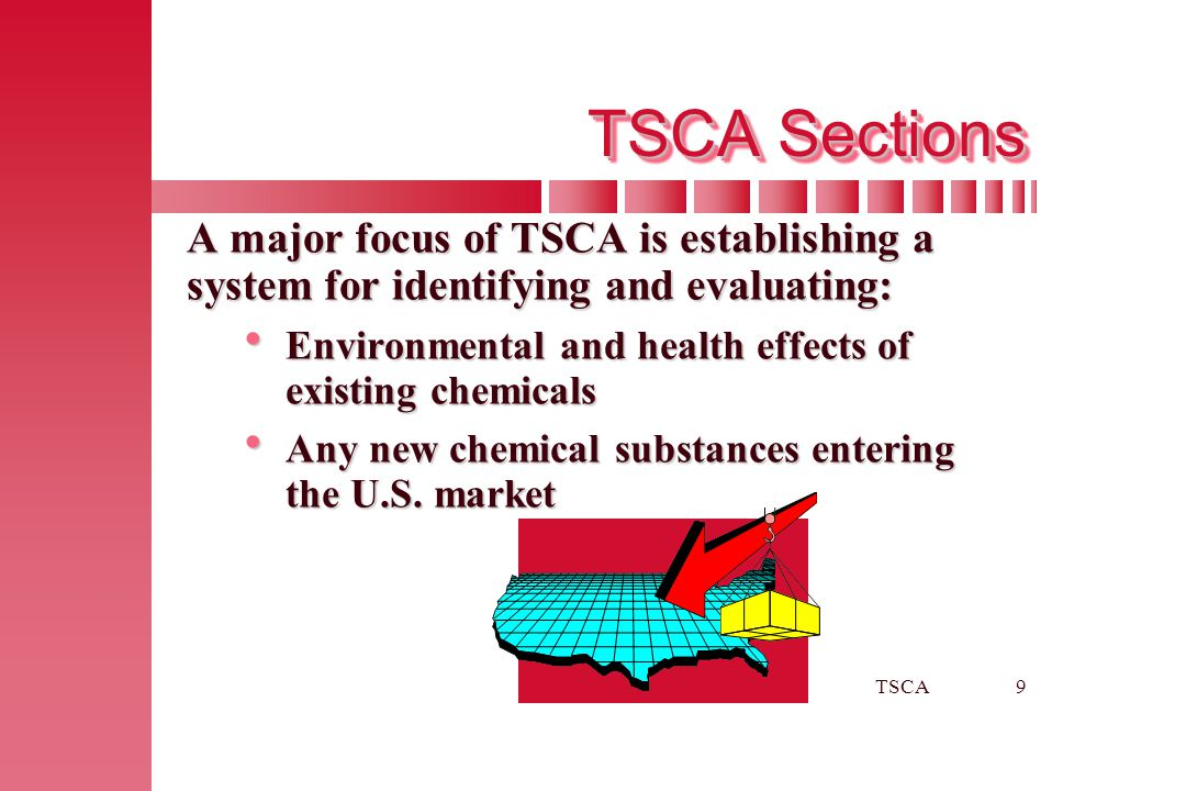 TSCA Sections A major focus of TSCA is establishing a system for identifying and evaluating: Environmental and health effects of existing chemicals.