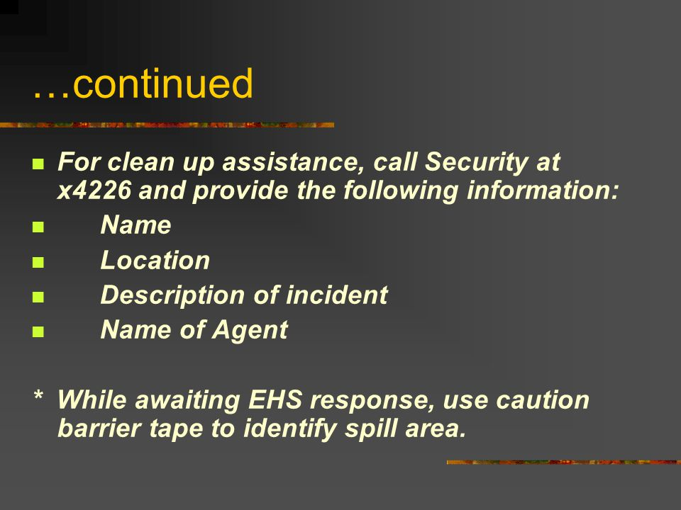 …continued For clean up assistance, call Security at x4226 and provide the following information: Name.