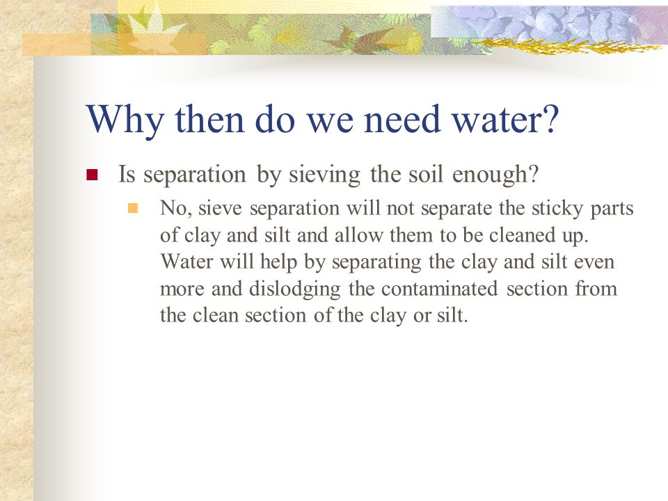 Why then do we need water