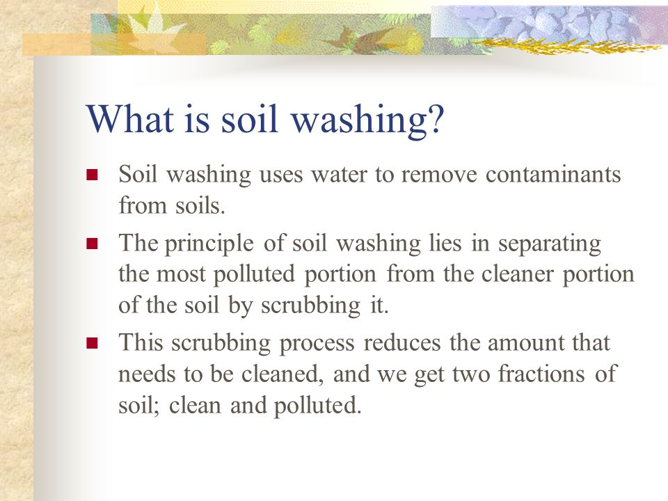 What is soil washing Soil washing uses water to remove contaminants from soils.