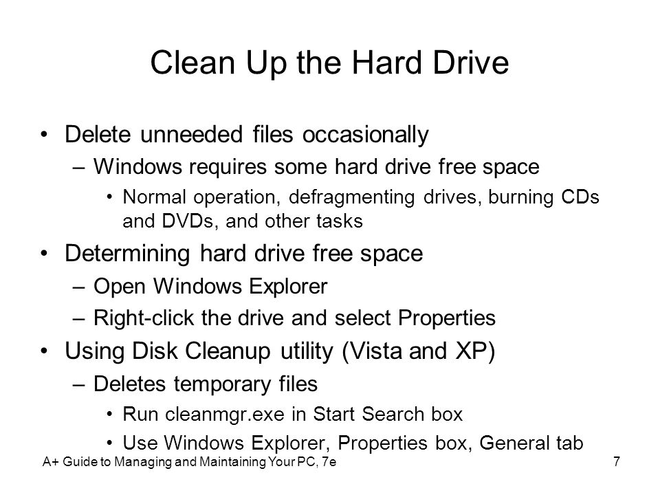 Clean Up the Hard Drive Delete unneeded files occasionally