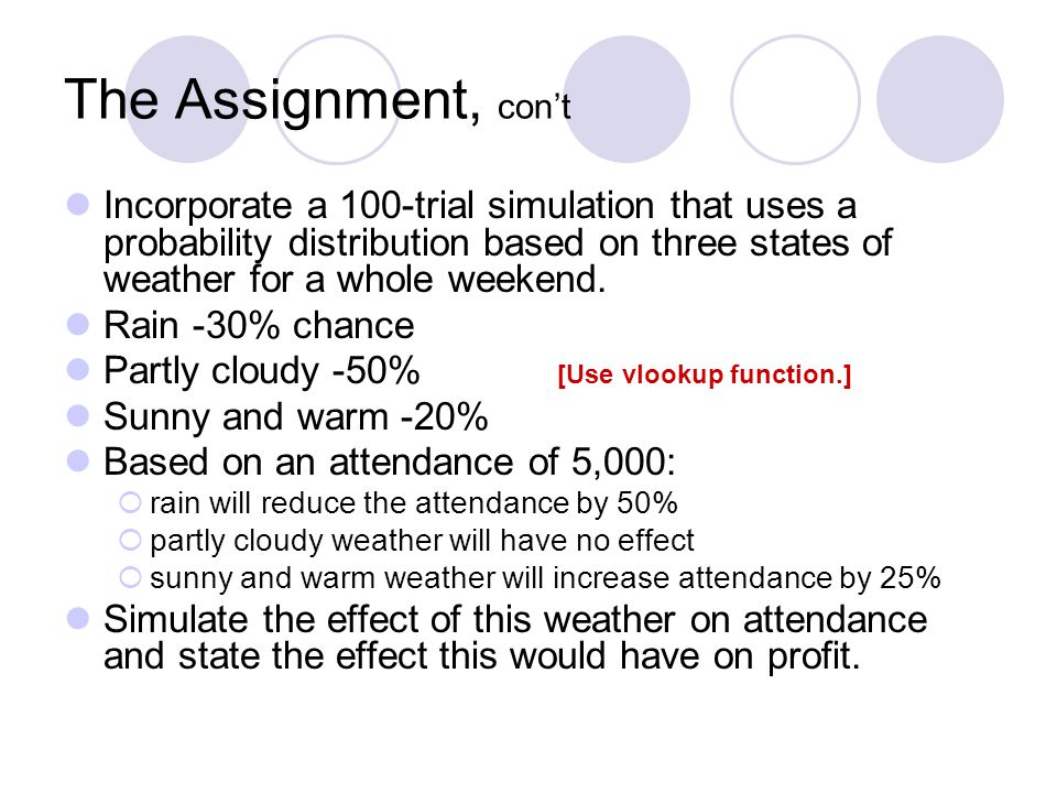 The Assignment, con't Incorporate a 100-trial simulation that uses a probability distribution based on three states of weather for a whole weekend.