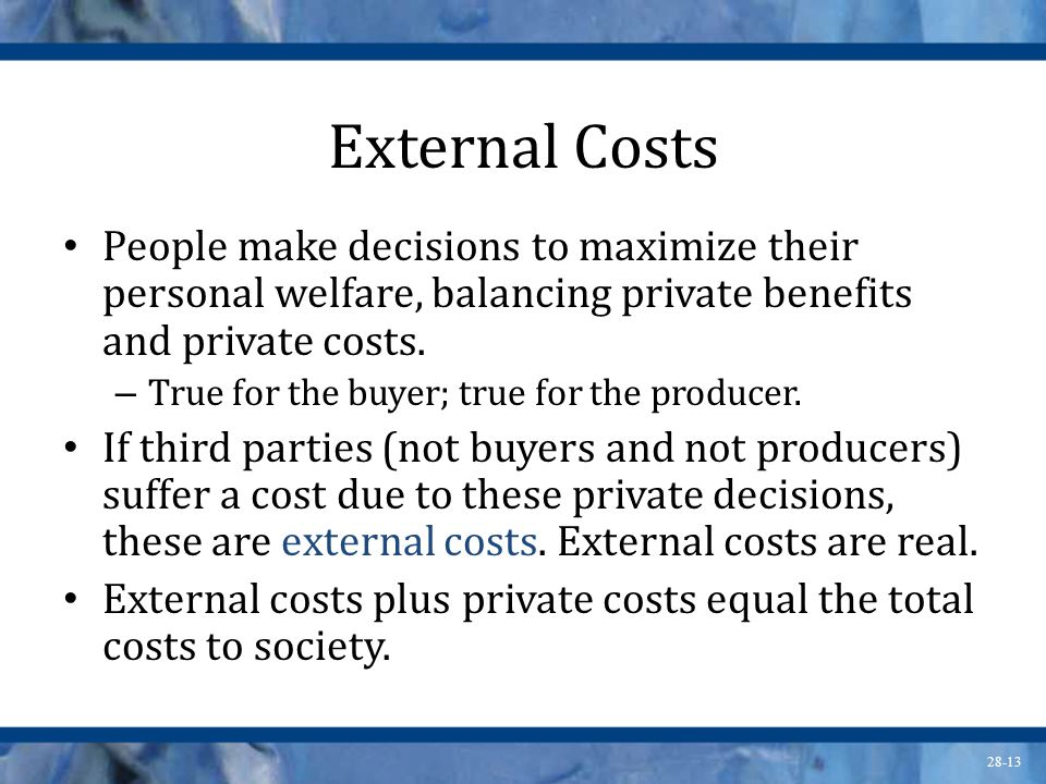 External Costs People make decisions to maximize their personal welfare, balancing private benefits and private costs.