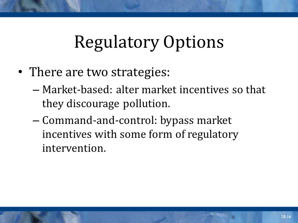 Regulatory Options There are two strategies: