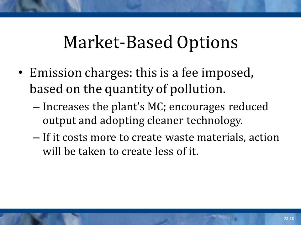 Market-Based Options Emission charges: this is a fee imposed, based on the quantity of pollution.