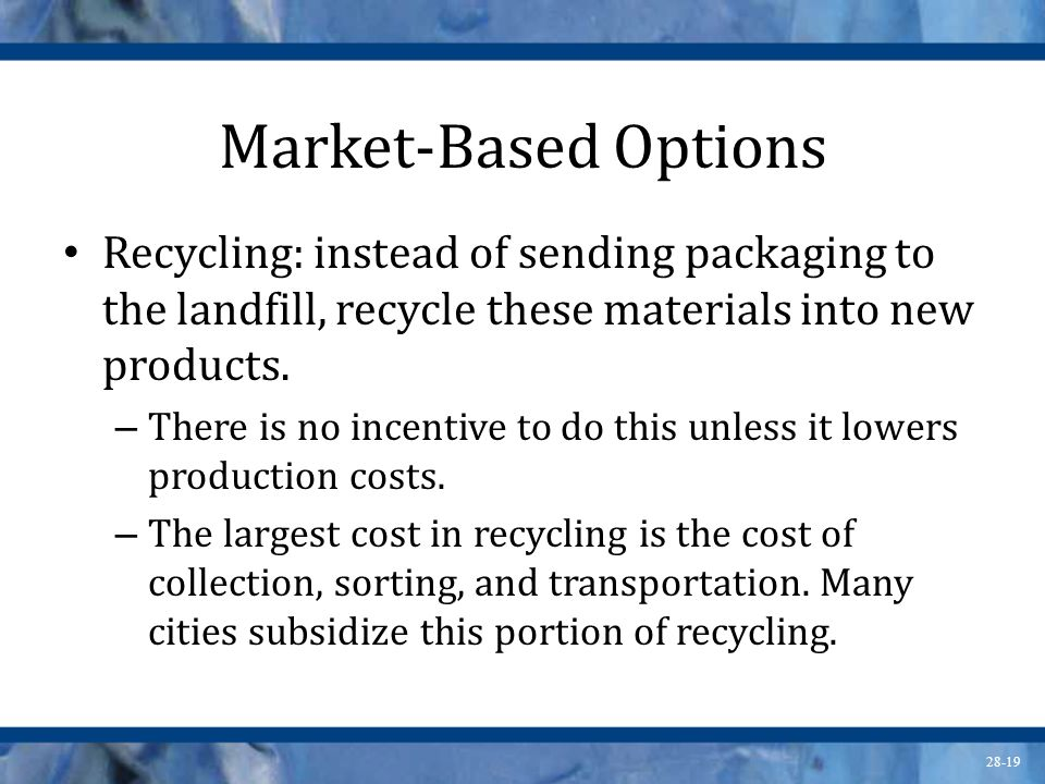Market-Based Options Recycling: instead of sending packaging to the landfill, recycle these materials into new products.