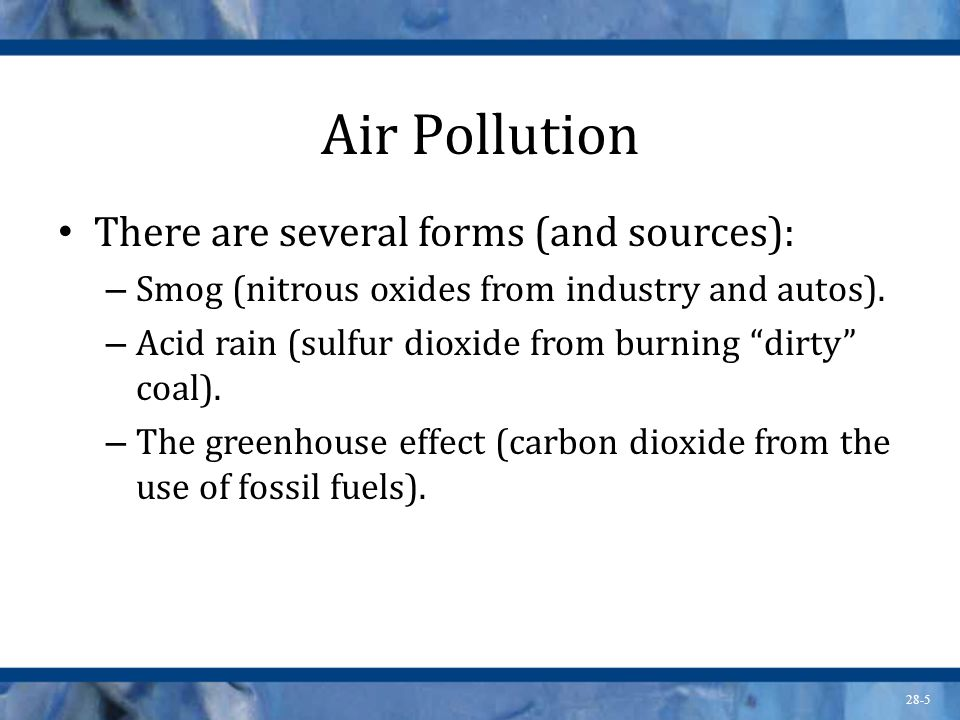 Air Pollution There are several forms (and sources):
