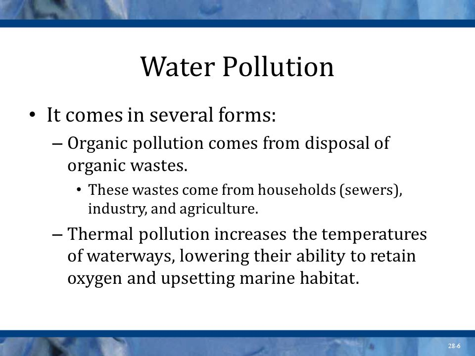 Water Pollution It comes in several forms: