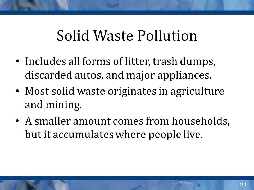 Solid Waste Pollution Includes all forms of litter, trash dumps, discarded autos, and major appliances.