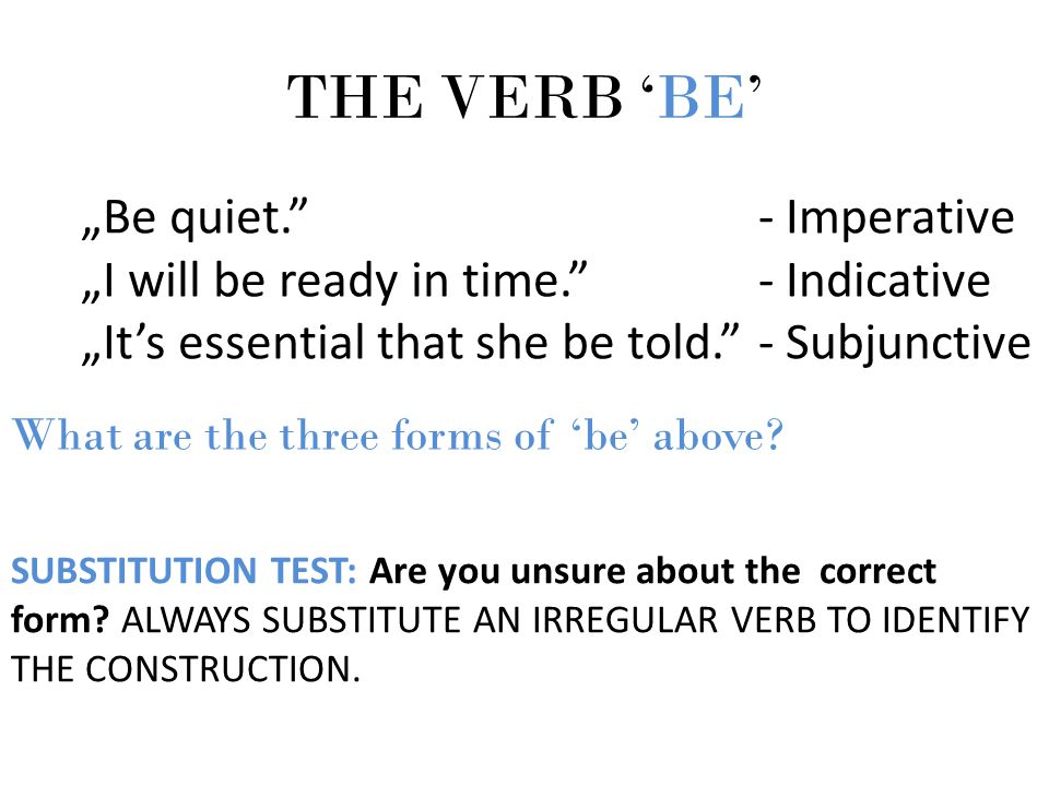 """THE VERB 'BE' """"Be quiet. """"I will be ready in time."""